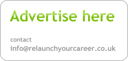 Advertise here - contact info@relaunchyourcareer.co.uk